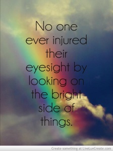 Try to look on the bright side… Inspirational-life-beautiful-happy-love-favim-com-600798